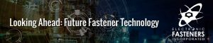 Looking Ahead: Future Fastener Technology
