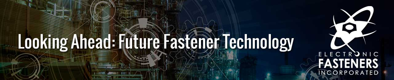Looking Ahead: Future Fastener Technology