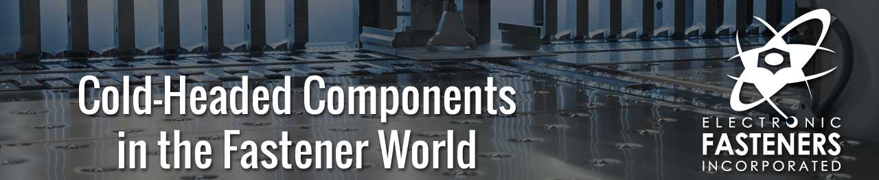 Cold-Headed Components in the Fastener World