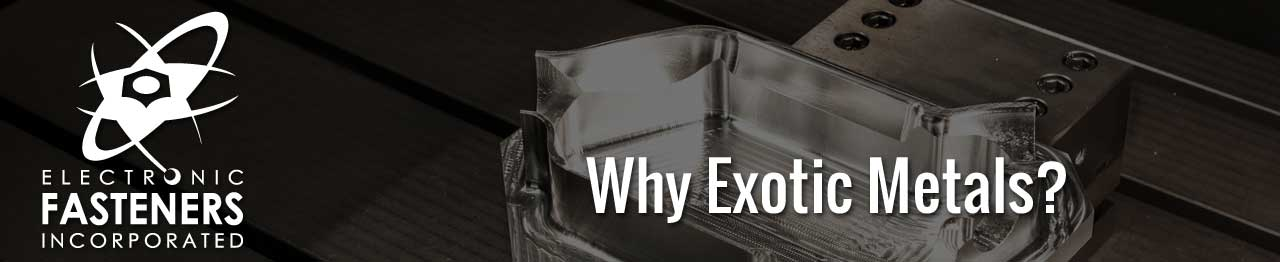 Why Exotic Metals?