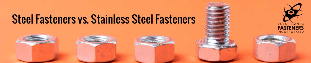 Steel Fasteners vs. Stainless Steel Fasteners