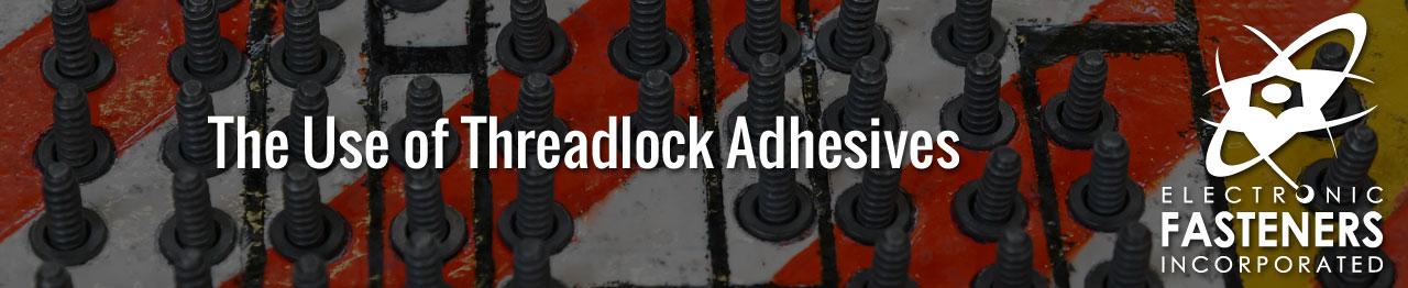 The Use of Threadlock Adhesives