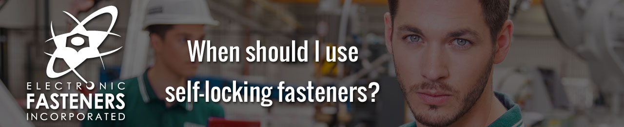 When should I use self-locking fasteners?